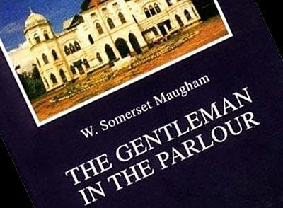 The Gentleman in the Parlour - a travelogue of Maugham's 1923 trip through Burma, Siam, & Indochina