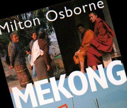 The Mekong, Turbulent Past, Uncertain Future, by Milton Osborne