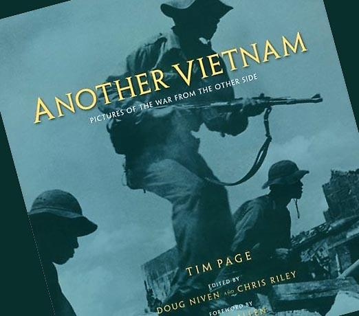 Another Vietnam: Pictures of the War from the Other Side.  Tim Page.  Edited by Doug Niven and Chris Riley with forward by Henry Allen.