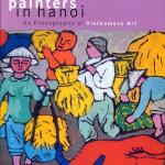 Painters in Hanoi, an Ethnography of Vietnamese Art, by Nora Annesley Taylor, University of Hawaii Press, 2004.