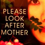Please Look After Mother, by Kyung-Sook Shin.