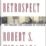 In Retrospect. The Tragedy and Lessons of Vietnam. by Robert S. McNamara 1995, Times Books.